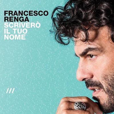 """Francesco Renga, """"Scriverò il tuo nome"""" primo in Italia"""