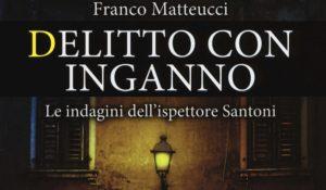Delitto con inganno, una nuova indagine per l'ispettore Santoni