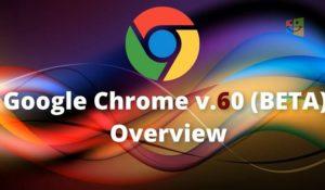 Google Chrome 60 il nuovo browser è già disponibile. Ecco le novità