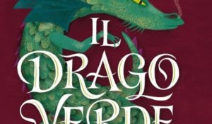 Potente come Harry Potter ecco Il Drago verde, la nuova saga fantasy per ragazzi