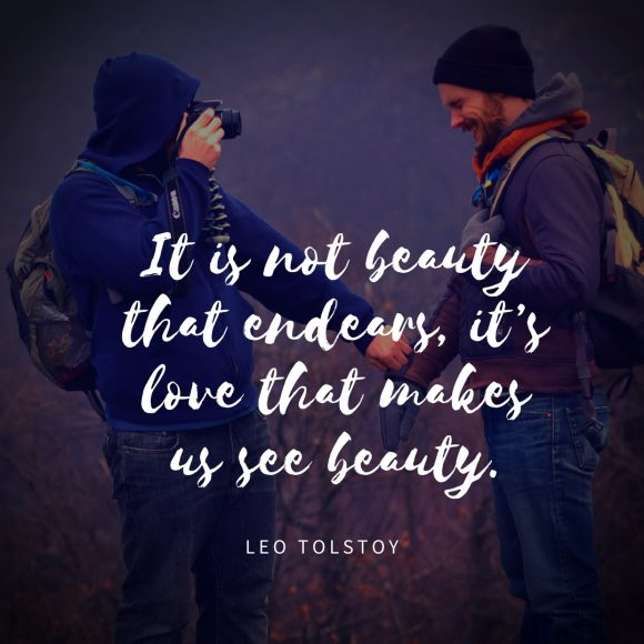 It is not beauty that endears, it's love that makes us see beauty.