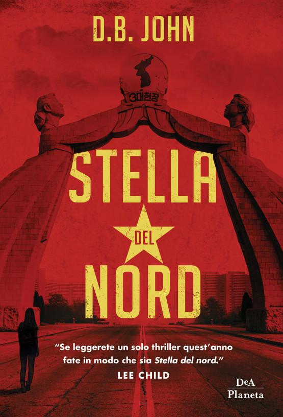 Per chi ama la tensione, nella propria libreria non può mancare Stella del nord di D.B. John.